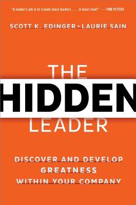 The Hidden Leader By Edinger, Scott K./ Sain, Laurie/ Kouzes, James M. (FRW)/ Posner, Barry Z. (FRW)