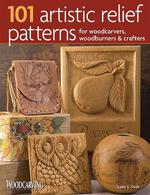 101 Artistic Relief Patterns for Woodcarvers, Woodburners & Crafters By Irish, Lora S.
